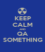 KEEP CALM AND QA SOMETHING - Personalised Poster A1 size