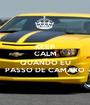 KEEP CALM AND QUANDO EU PASSO DE CAMARO - Personalised Poster A1 size