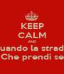KEEP CALM AND Quando la strada  Che prendi se - Personalised Poster A1 size