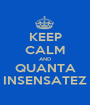 KEEP CALM AND QUANTA INSENSATEZ - Personalised Poster A1 size