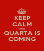 KEEP CALM AND QUARTA IS COMING - Personalised Poster A1 size