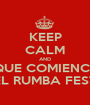 KEEP CALM AND QUE COMIENCE EL RUMBA FEST - Personalised Poster A1 size