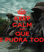 KEEP CALM AND QUE SE PUDRA TODO - Personalised Poster A1 size