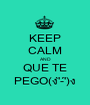 KEEP CALM AND QUE TE PEGO(ง'̀-'́)ง - Personalised Poster A1 size