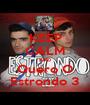 KEEP CALM AND Quero O Estrondo 3 - Personalised Poster A1 size