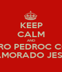 KEEP CALM AND QUERO PEDROC COMO NAMORADO JESUS - Personalised Poster A1 size
