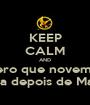 KEEP CALM AND Quero que novembro venha depois de Marco ! - Personalised Poster A1 size