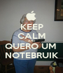 KEEP CALM AND QUERO UM  NOTEBRUIK - Personalised Poster A1 size