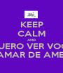 KEEP CALM AND QUERO VER VOCÊ ME CHAMAR DE AMENDOIN - Personalised Poster A1 size