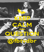 KEEP CALM AND QUESTION @fbtvdbr - Personalised Poster A1 size