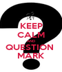 KEEP CALM AND QUESTION  MARK - Personalised Poster A1 size
