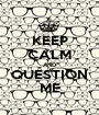 KEEP CALM AND QUESTION ME - Personalised Poster A1 size