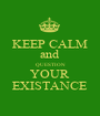 KEEP CALM and QUESTION YOUR EXISTANCE - Personalised Poster A1 size
