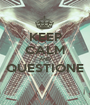 KEEP CALM AND QUESTIONE  - Personalised Poster A1 size
