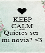 KEEP CALM AND Quieres ser  mi novia? <3 - Personalised Poster A1 size