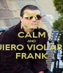 KEEP CALM AND QUIERO VIOLAR A  FRANK - Personalised Poster A1 size