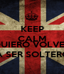 KEEP CALM AND QUIERO VOLVER A SER SOLTERO - Personalised Poster A1 size