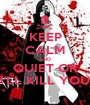 KEEP CALM AND QUIET OR I'LL KILL YOU - Personalised Poster A1 size