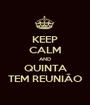 KEEP CALM AND QUINTA TEM REUNIÃO - Personalised Poster A1 size