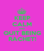 KEEP CALM AND QUIT BEING RACHET! - Personalised Poster A1 size