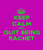 KEEP CALM AND QUIT BEING RACHET - Personalised Poster A1 size