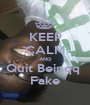 KEEP CALM AND Quit Beinqq  Fake - Personalised Poster A1 size