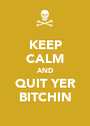 KEEP CALM AND QUIT YER BITCHIN - Personalised Poster A1 size