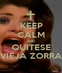 KEEP CALM AND QUITESE VIEJA ZORRA - Personalised Poster A1 size