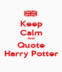 Keep Calm And Quote Harry Potter - Personalised Poster A1 size