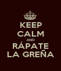 KEEP CALM AND RÁPATE LA GREÑA - Personalised Poster A1 size