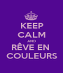 KEEP CALM AND RÊVE EN  COULEURS - Personalised Poster A1 size