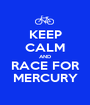KEEP CALM AND RACE FOR MERCURY - Personalised Poster A1 size