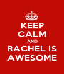 KEEP CALM AND RACHEL IS AWESOME - Personalised Poster A1 size