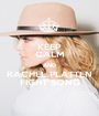 KEEP CALM AND RACHEL PLATTEN FIGHT SONG - Personalised Poster A1 size