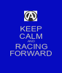 KEEP CALM AND RACING FORWARD - Personalised Poster A1 size