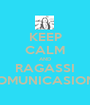 KEEP CALM AND RAGASSI COMUNICASIONE - Personalised Poster A1 size