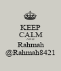 KEEP CALM AND Rahmah @Rahmah8421 - Personalised Poster A1 size