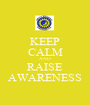 KEEP CALM AND RAISE AWARENESS - Personalised Poster A1 size
