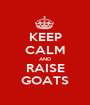 KEEP CALM AND RAISE GOATS - Personalised Poster A1 size