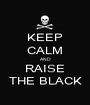 KEEP CALM AND RAISE THE BLACK - Personalised Poster A1 size