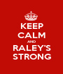 KEEP CALM AND RALEY'S STRONG - Personalised Poster A1 size