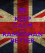 KEEP CALM AND RAMADHAN BETTER - Personalised Poster A1 size