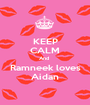 KEEP CALM And  Ramneek loves Aidan - Personalised Poster A1 size