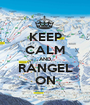 KEEP CALM AND RANGEL ON - Personalised Poster A1 size