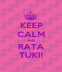 KEEP CALM AND RATA TUKI! - Personalised Poster A1 size