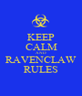 KEEP CALM AND RAVENCLAW RULES - Personalised Poster A1 size