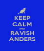 KEEP CALM AND RAVISH ANDERS - Personalised Poster A1 size