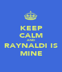 KEEP CALM AND RAYNALDI IS MINE - Personalised Poster A1 size