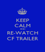 KEEP CALM AND RE-WATCH CF TRAILER - Personalised Poster A1 size