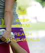 KEEP CALM AND REACH YOUR GOALS - Personalised Poster A1 size